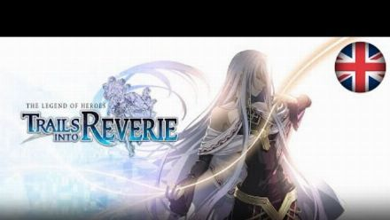 Vid�o : The Legend of Heroes: Trails into Reverie - Teaser Trailer