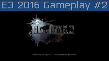 Final Fantasy XV - Gameplay E3