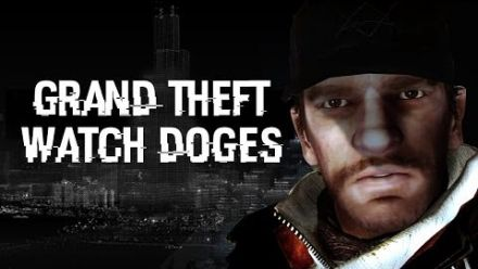 Grand Theft Watch Dogs
