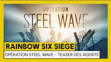 vidéo : Tom Clancy's Rainbow Six Siege - Opération Steel Wave - Teaser des Agents