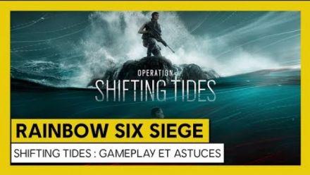 Vidéo : Tom Clancy's Rainbow Six Siege - Shifting Tides : Gameplay et Astuces [OFFICIEL] VOSTFR